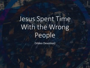 Jesus Spent Tiem with the Wrong People