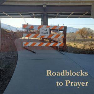 Roadblocks to Prayer. How to pray.