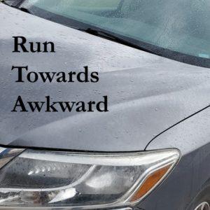 Run Towards Awkward